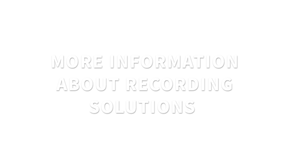 More information about recording solutions